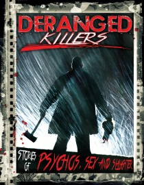 Deranged Killers: Stories of Psychos, Sex and Slaughter